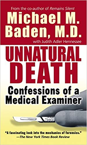 Unnatural Death Confessions Of A Medical Examiner Michael M Baden 9780804105996 Amazon Com Books