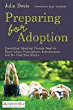 Preparing for Adoption: Everything Adopting Parents Need to Know About Preparations, Introductions and the First Few Weeks (Adoption Plus)