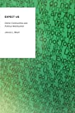 Expect Us: Online Communities and Political Mobilization (Oxford Studies in Digital Politics)