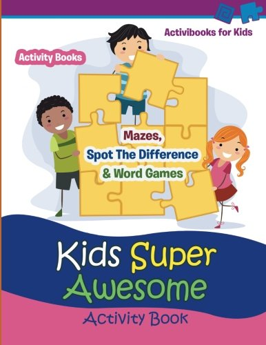 Download Kids Super Awesome Activity Book: Mazes, Spot The Difference & Word Games - Activity For Kids PDF