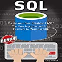 SQL: Create Your Own Database Fast! : Most Important And Core Functions to Mastering SQL Audiobook by Gary Mitnick Narrated by Sean Tivenan