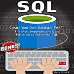 SQL: Create Your Own Database Fast! : Most Important And Core Functions to Mastering SQL | Gary Mitnick