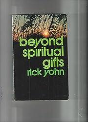 Beyond spiritual gifts by Rick Yohn (1976-05-03)