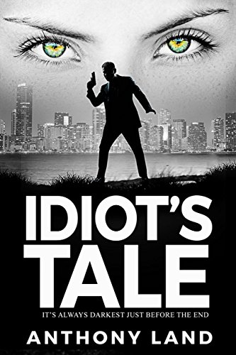 Book: Idiot's Tale - It's always darkest just before the end by Anthony Land