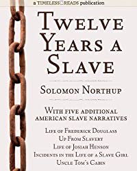 Twelve Years a Slave: Plus Five American Slave Narratives, Including Life of Frederick Douglass, Uncle Tom's Cabin, Life of Josiah Henson, Incidents in ... Girl, Up From Slavery (English Edition)