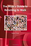 The Mum's Guide to Returning to Work, Bekki Clark, 1445761033