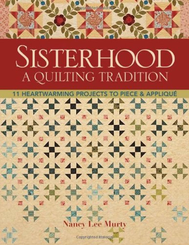 Sisterhood--A Quilting Tradition: 11 Heartwarming Projects to Piece & - Lee Premium Outlets Stores