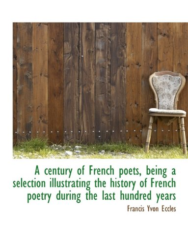 A Century of French Poets, Being a Selection Illustrating the History of French Poetry During the La pdf epub