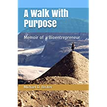 A Walk With Purpose: Memoir of a Bioentrepreneur