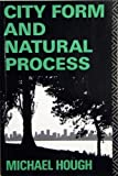 City Form and Natural Process, Hough, Michael, 0415043905