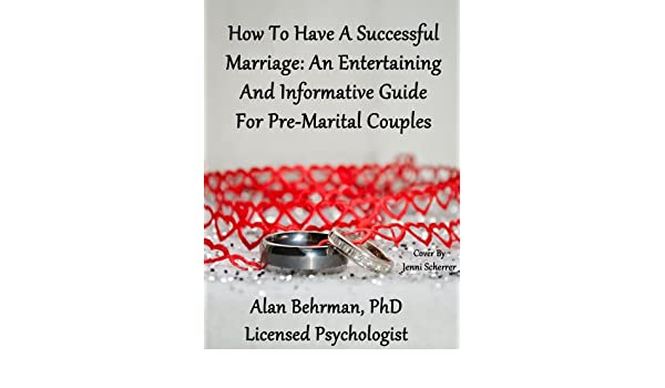How To Have a Successful Marriage: An Entertaining and Informative Guide for Pre-Marital Couples