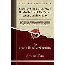 Oracion Que el Ill. Mo Y R. Mo Señor D. Fr. Pedro Angel de Espiñeira: De la Regular Observancia de N. P. S. Francisco, del Consejo de S. M. Obispo de ... de Lima, Dio Prin (Spanish Edition)
