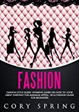 Fashion: Fashion Style Guide: Women's Guide On How To Look Great Everyday For Maximum Appeal: 2016 Fashion Guide For Beginners (Chakras, Chakras For Beginners, Chakra Healing & Chakra Balancing)