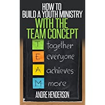 How to build a Youth Ministry with the Team Concept: Learn how to Break Growth Barriers in your Youth Ministry
