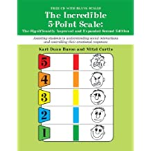 The Incredible 5-Point Scale:: The Significantly Improved and Expanded Second Edition; Assisting students in understanding social interactions and controlling their emotional responses