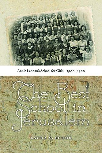 The Best School in Jerusalem: Annie Landaus School for Girls, 19001960 (HBI Series on Jewish Women)