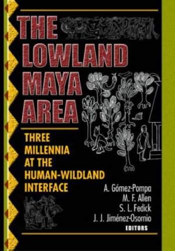 The Lowland Maya Area  Three Millennia At The Human Wildland Interface