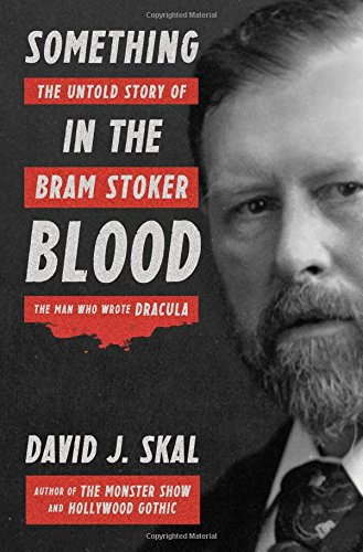 Image result for Something in the Blood: The Untold Story of Bram Stoker, the Man Who Wrote Dracula