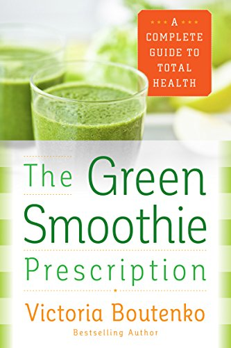 (The Green Smoothie Prescription: A Complete Guide to Total Health)