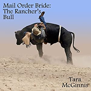 The Rancher's Bull: A Christian Mail Order Bride Romance Audiobook