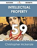 Intellectual Property 59 Success Secrets - 59 Most Asked Questions on Intellectual Property - What You Need to Know, Christopher McKenzie, 1488523266