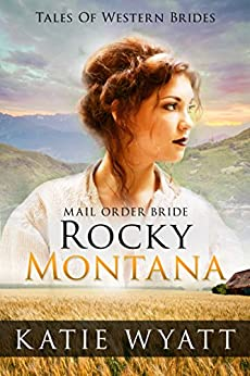 Mail Order Bride: Rocky Montana: Inspirational Pioneer Romance (Historical Tales Of Western Brides Book 1) by [Wyatt, Katie]