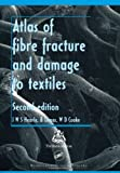 Atlas of Fibre Fracture and Damage to Textiles, John W. S. Hearle and William D. Cooke, 0849338816