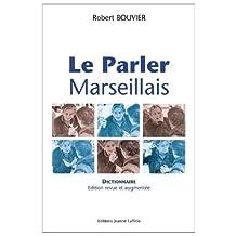 Le parler marseillais : dictionnnaire argotique