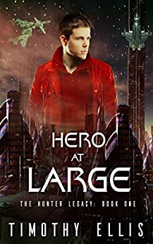 Hero at Large (The Hunter Legacy Book 1) by [Ellis, Timothy]