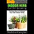 Indoor Herb Garden Growing - The Easy Way to Cultivate Your Own Indoor Herbs