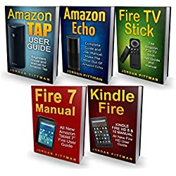 Guide Manual: 5 Manuscripts: Amazon Tap User Guide, Amazon Echo, Fire 7 Manual, Fire TV Stick, Kindle Fire HD 8 & 10 Manual (Device Manual)