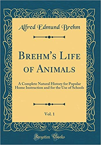 Brehms Life Of Animals Vol 1 A Complete Natural History For