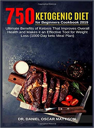 750  Ketogenic Diet for Beginners Cookbook  2019: Ultimate Benefits of Ketosis That Improves Overall Health and Makes it an Effective Tool for Weight Loss (1000 Day keto Meal Plan)