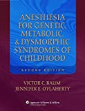 Anesthesia for Genetic, Metabolic, and Dysmorphic Syndromes of Childhood (Baum, Anesthesia for Genetic, Metabolic, and Dysmorphic Syndromes of Childhood)