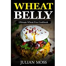 Wheat Belly: Ultimate Wheat-Free Cookbook: With 380+Delicious Grain-Free Recipes for Rapid Weight Loss