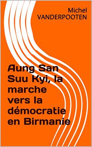 Aung San Suu Kyi,  la marche vers la démocratie en Birmanie (French Edition)