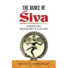 The Dance of Siva: Essays on Indian Art and Culture