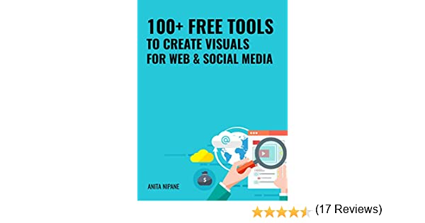 Amazon 100 free tools to create visuals for web social amazon 100 free tools to create visuals for web social media ebook anita nipane kindle store fandeluxe Image collections
