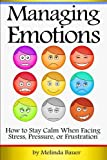 Managing Emotions: How to Stay Calm When Facing Stress, Pressure, or Frustration ~ ( Emotional Management | Emotional Control )