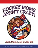 img - for Hockey Moms Aren't Crazy! Well, Maybe Just a Little Bit. by Jody M. Anderson (2013-10-29) book / textbook / text book