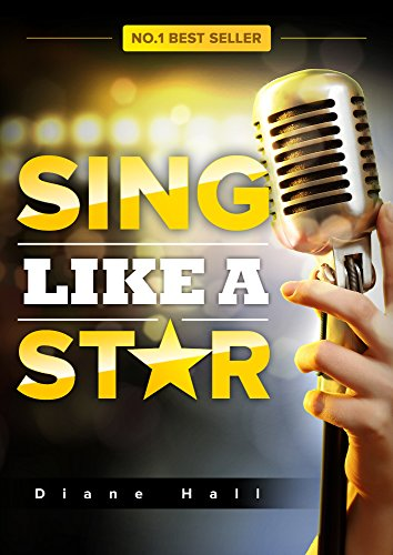 Sing Like a Star: The Ultimate Singing Guide to Go from Amateur to Pro! by [Hall, Diane]