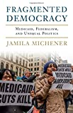 "Jamila Michener, ""Fragmented Democracy: Medicaid, Federalism, and Unequal Politics"" (Cambridge UP, 2018)"