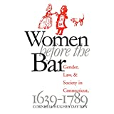 Women Before the Bar: Gender, Law, and Society in Connecticut, 1639-1789 (Published for the Omohundro Institute of Early American History and Culture, Williamsburg, Virginia)