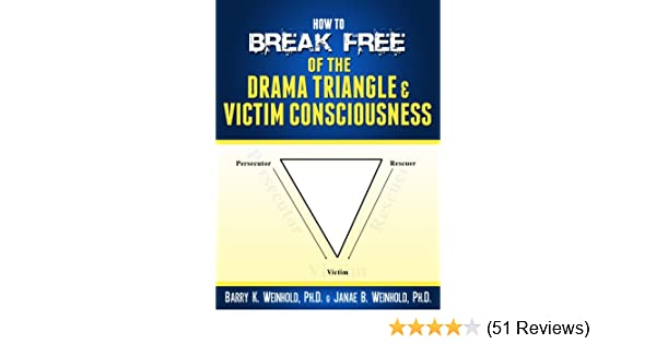 How to break free of the drama triangle victim consciousness triangle victim consciousness kindle edition by janae b weinhold phd barry k weinhold phd health fitness dieting kindle ebooks amazon fandeluxe Gallery