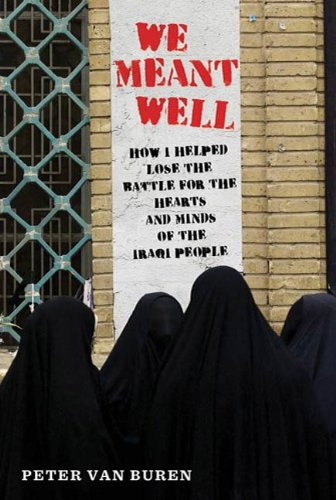 We Meant Well: How I Helped Lose the Battle for the Hearts and Minds of the Iraqi People (American Empire Project) (Van Metro)