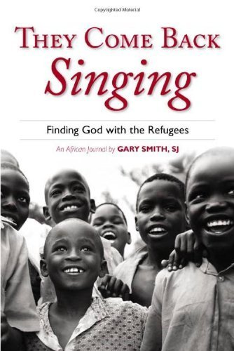 They Come Back Singing: Finding God with the Refugees by Loyola Press