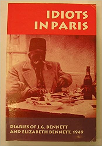 Idiots in Paris: Diaries of J.G. Bennett and Elizabeth Bennett, 1949 by John G. Bennett (1991-04-24)