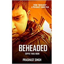 """Beheaded: Coffee Table Book: From the movie """"Beheaded"""""""