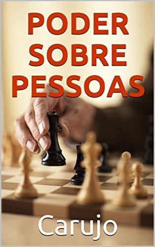 PODER SOBRE PESSOAS: Perfeito manual para dominar pessoas, conseguir o poder e conservá-lo!