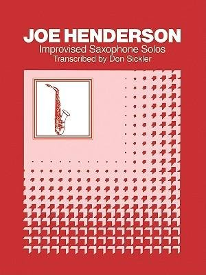 [(Joe Henderson Improvised Saxophone Solos)] [Author: Don Sickler] published on (July, 1999)